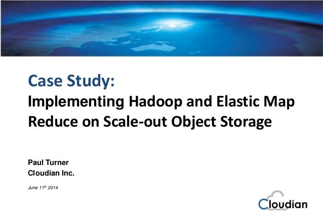 Cloudian® S3 Cloud Storage Platform Case Study: Implementing Hadoop and Elastic Map Reduce on Scale-out Object Storage Pau...