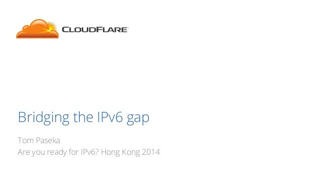 CloudFlare / ISOC - Are You Ready for IPv6 - Bridging the IPv6 gap