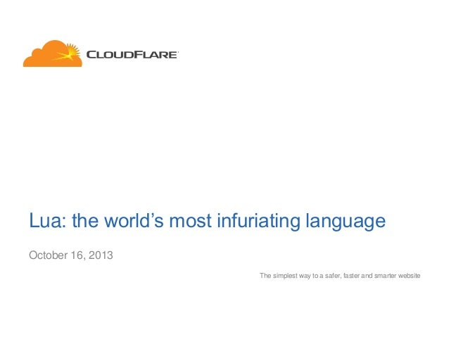 Lua: the world's most infuriating language October 16, 2013 The simplest way to a safer, faster and smarter website