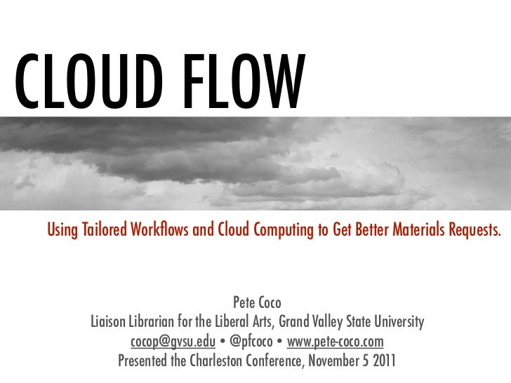 CLOUD FLOW Using Tailored Workflows and Cloud Computing to Get Better Materials Requests.                                  ...