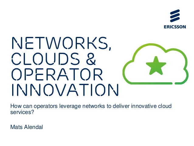Networks,clouds &operatorinnovationHow can operators leverage networks to deliver innovative cloudservices?Mats Alendal