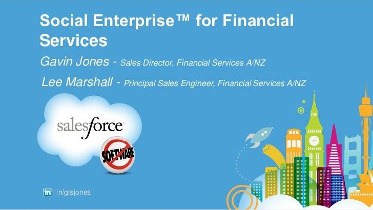 Social Enterprise™ for FinancialServicesGavin Jones - Sales Director, Financial Services A/NZLee Marshall - Principal Sale...