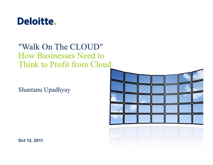 """""""Walk On The CLOUD""""How Businesses Need toThink to Profit from CloudShantanu UpadhyayOct 12, 2011"""