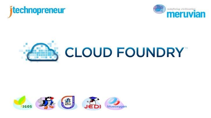 Apa itu Cloud Foundry ?Cloud Foundry adalah sebuah Platform as Service (PaaS)Opensource yang dikembangkan oleh VMware dan ...