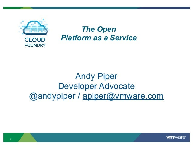The Open           Platform as a Service              Andy Piper         Developer Advocate    @andypiper / apiper@vmware....