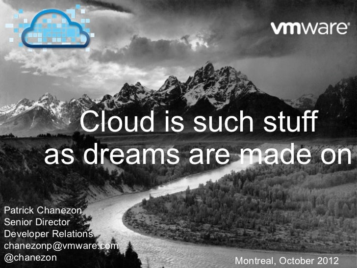 Cloud is such stuff      as dreams are made onPatrick ChanezonSenior DirectorDeveloper Relationschanezonp@vmware.com@chane...