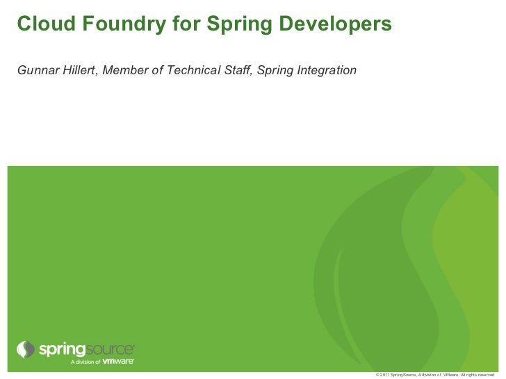 Cloud Foundry for Spring DevelopersGunnar Hillert, Member of Technical Staff, Spring Integration                          ...