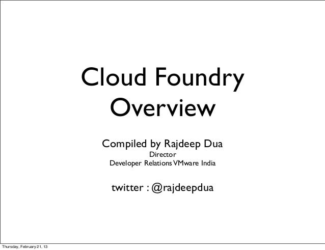 Cloud Foundry                              Overview                             Compiled by Rajdeep Dua                   ...