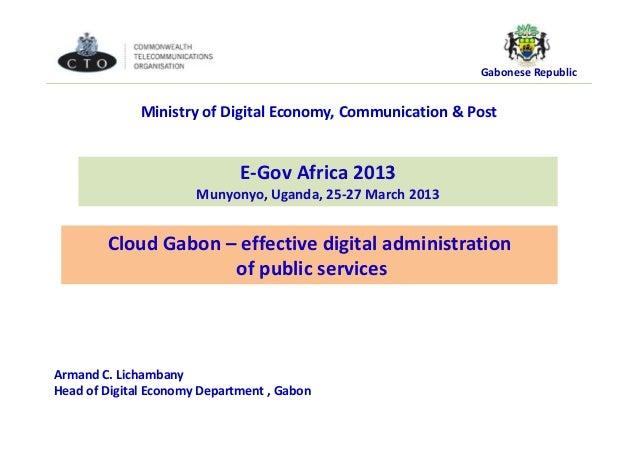 Gabonese Republic Cloud Gabon – effective digital administration of public services E-Gov Africa 2013 Munyonyo, Uganda, 25...