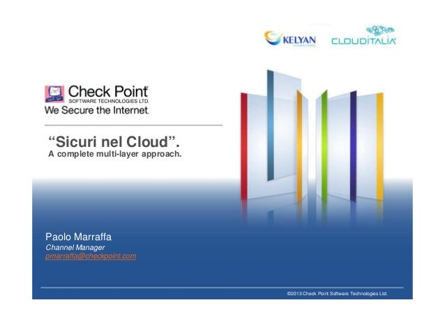 "©2013 Check Point Software Technologies Ltd.""Sicuri nel Cloud"".A complete multi-layer approach.Paolo MarraffaChannel Manag..."