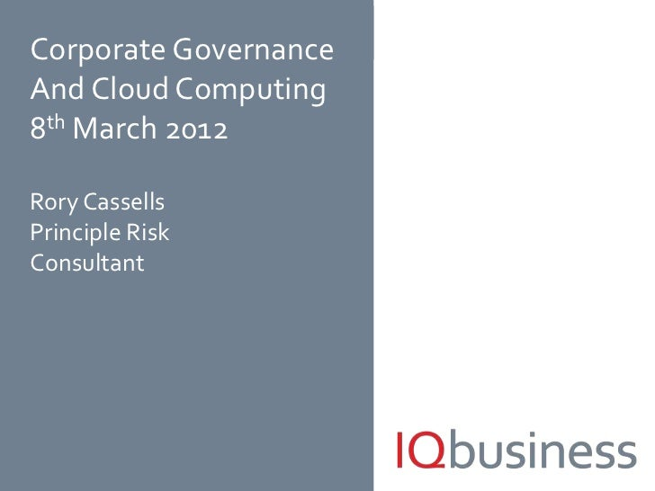 Corporate GovernanceAnd Cloud Computing8th March 2012Rory CassellsPrinciple RiskConsultant                       1