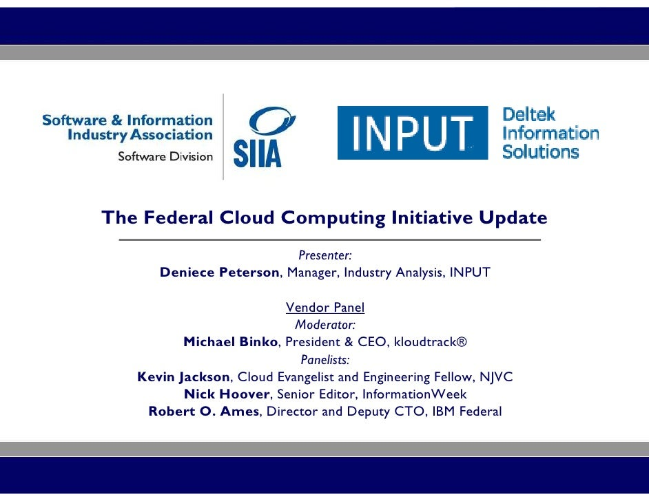 The Federal Cloud Computing Initiative Update                         Presenter:      Deniece Peterson, Manager, Industry ...