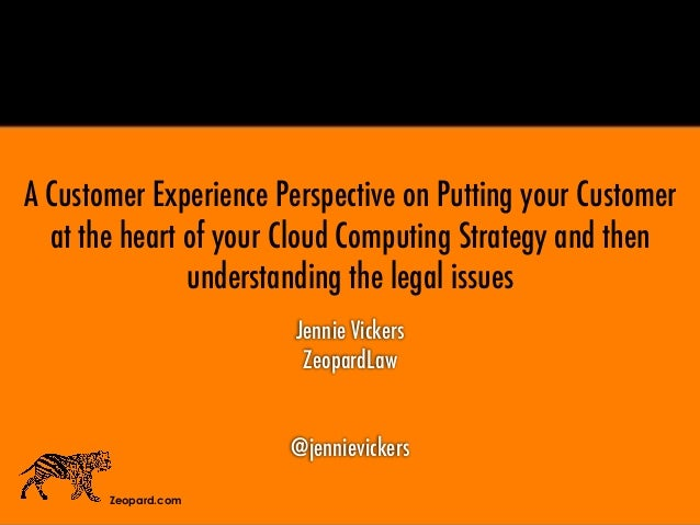 Jennie Vickers ZeopardLaw @jennievickers Zeopard.com A Customer Experience Perspective on Putting your Customer at the hea...