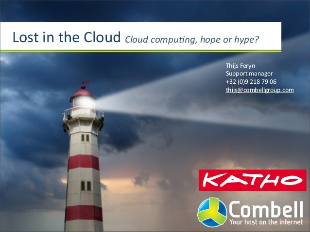 Lost	   in	   the	   Cloud Cloud	   compu*ng,	   hope	   or	   hype? Thijs	   Feryn Support	   manager +32	   (0)9	   218	...