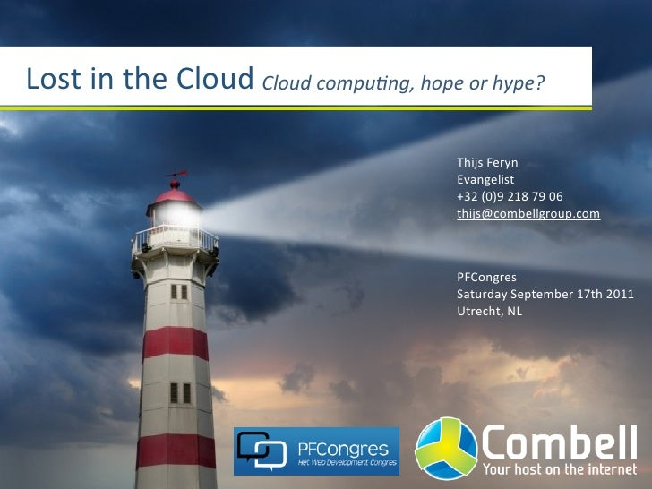 Lost	  in	  the	  Cloud Cloud	  compu*ng,	  hope	  or	  hype?                                                        Thijs...