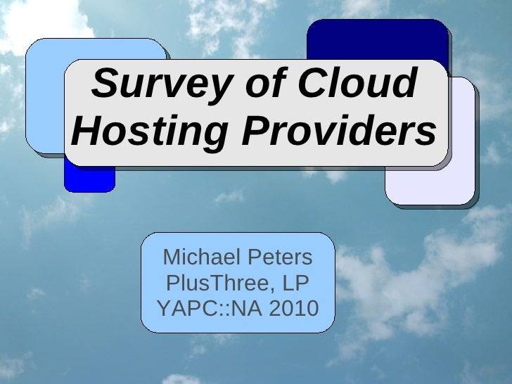 Survey of Cloud Hosting Providers     Michael Peters     PlusThree, LP    YAPC::NA 2010