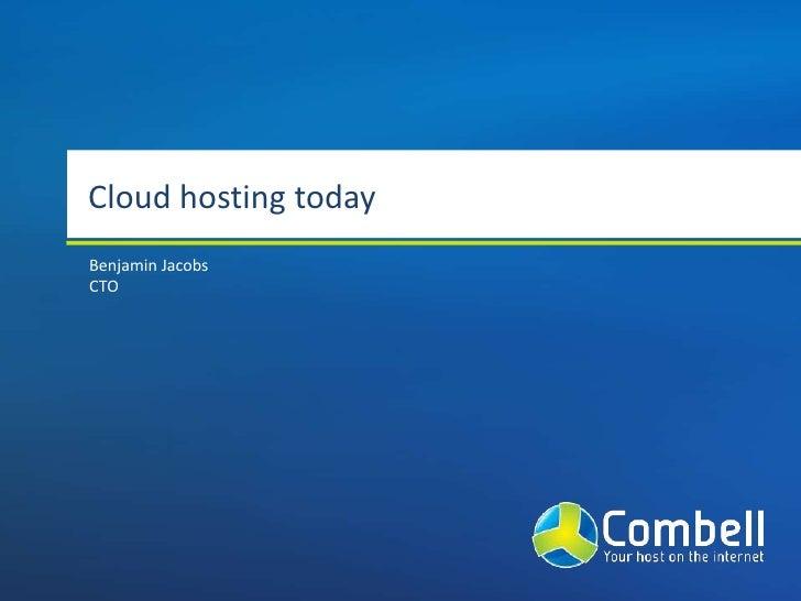 Cloud hosting today<br />Benjamin Jacobs<br />CTO<br />