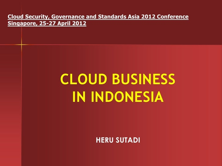 Cloud Security, Governance and Standards Asia 2012 ConferenceSingapore, 25-27 April 2012                 CLOUD BUSINESS   ...