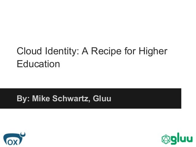 Cloud Identity: A Recipe for HigherEducationBy: Mike Schwartz, Gluu