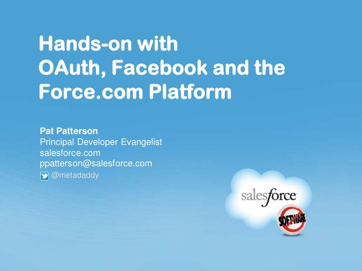 Hands-on withOAuth, Facebook and theForce.com PlatformPat PattersonPrincipal Developer Evangelistsalesforce.comppatterson@...