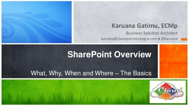 Karuana Gatimu, ECMp                                   Business Solution Architect                      karuana@sharepoint...
