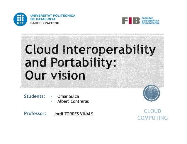 Students:  Professor:  • •  Omar Sulca Albert Contreras Jordi TORRES VIÑALS  CLOUD COMPUTING