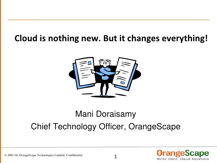 Cloud is nothing new. But it changes everything!<br />Mani Doraisamy<br />Chief Technology Officer, OrangeScape<br />