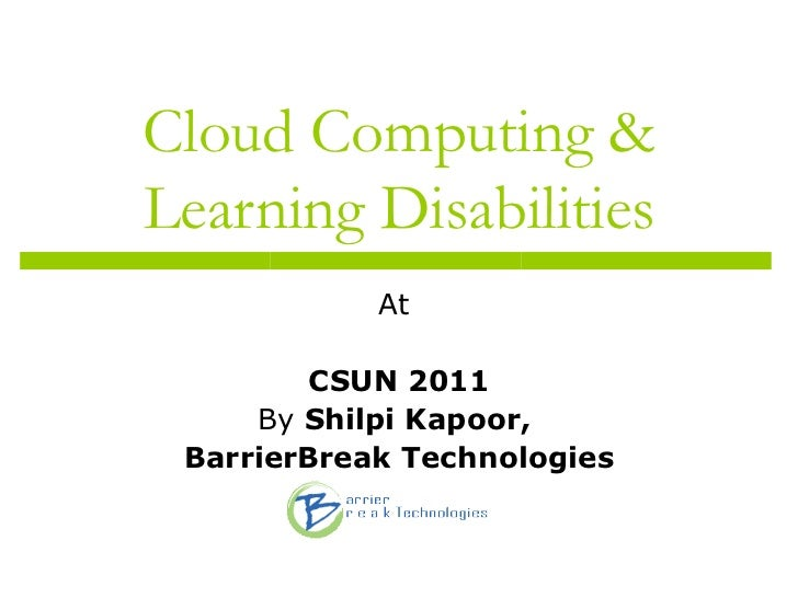 Cloud Computing & Learning Disabilities At  CSUN 2011 By  Shilpi Kapoor,  BarrierBreak Technologies