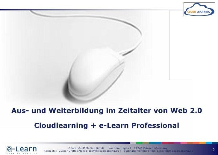 Aus- und Weiterbildung im Zeitalter von Web 2.0     Cloudlearning + e-Learn Professional                         Günter Gr...