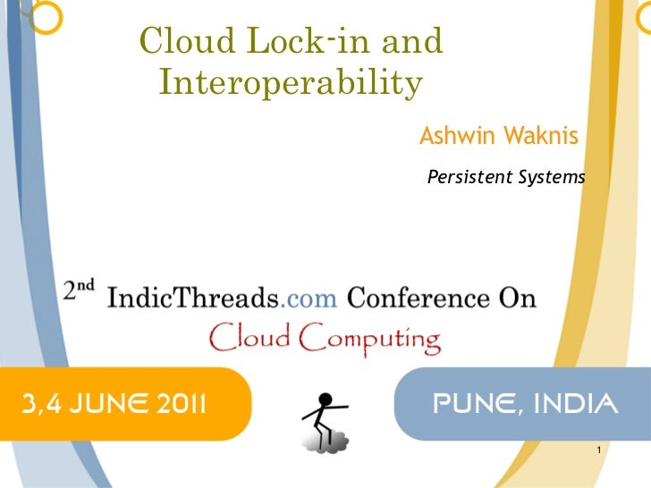 Cloud Lock-in vs. Cloud Interoperability  - Indicthreads cloud computing conference 2011