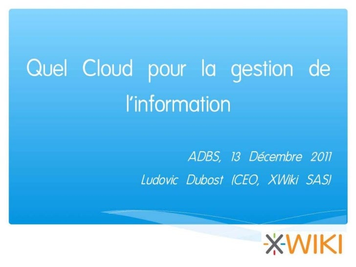Solutions de gestion de l'information en Saas et cloud. (2) Quel cloud pour la gestion de l'information ? Ludovic Dubost (...