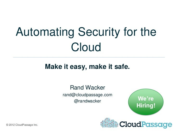 Automating Security for the                Cloud                           Make it easy, make it safe.                    ...