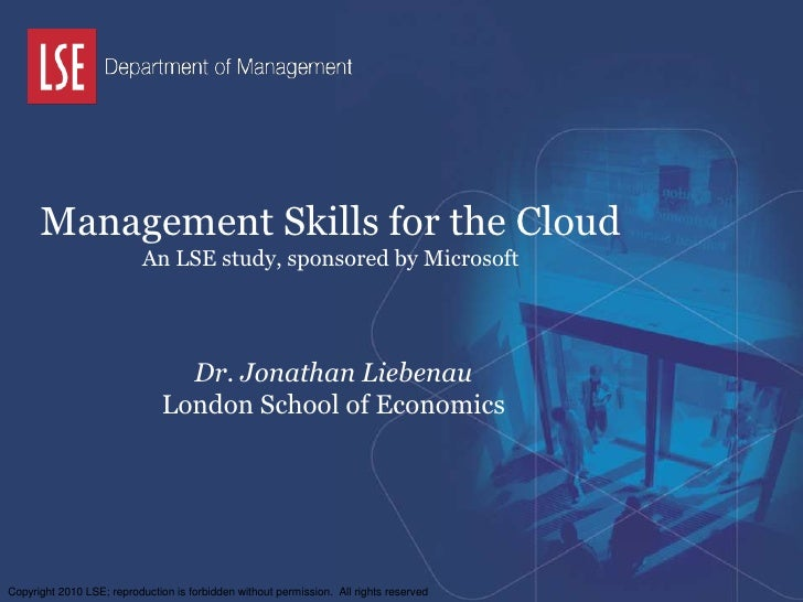 Management Skills for the CloudAn LSE study, sponsored by Microsoft<br />Dr. Jonathan Liebenau<br />London School of Econo...