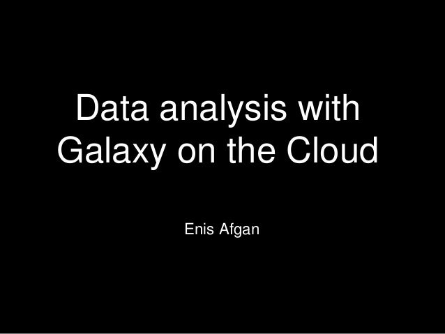 Data analysis with Galaxy on the Cloud Enis Afgan