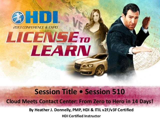 Session Title • Session 510Cloud Meets Contact Center: From Zero to Hero in 14 Days!        By Heather J. Donnelly, PMP, H...