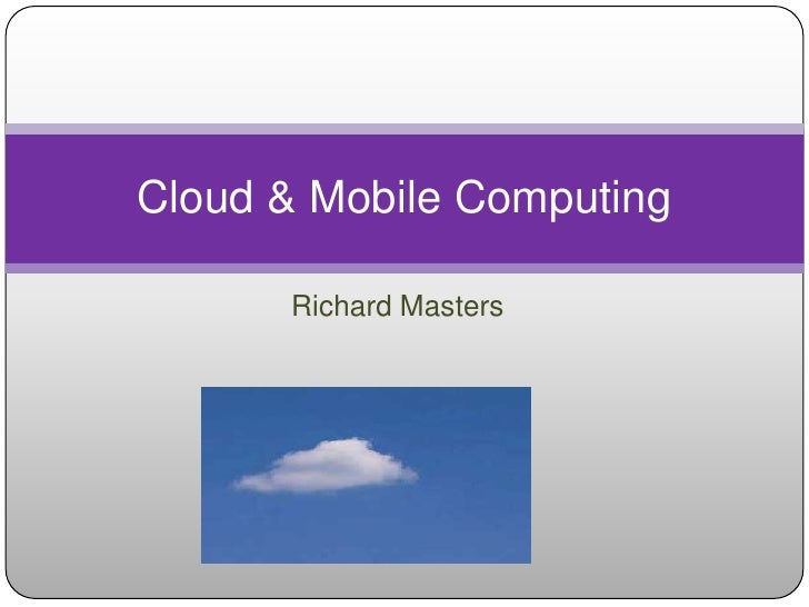 Richard Masters<br />Cloud & Mobile Computing<br />