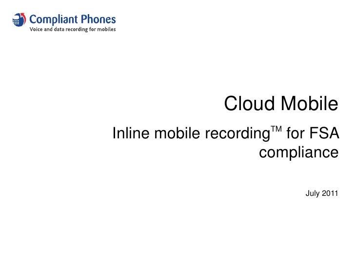 Cloud Mobile<br />Inline mobile recordingTMfor FSA compliance<br />July 2011<br />