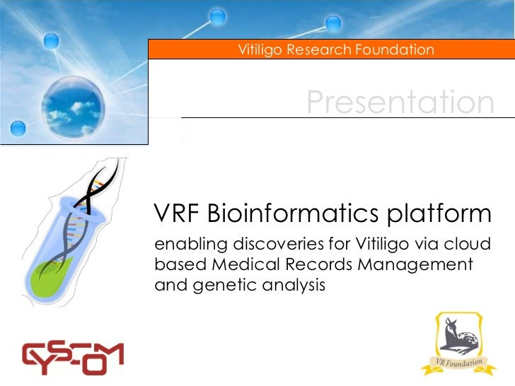 Vitiligo Research Foundation                   PresentationVRF Bioinformatics platformenabling discoveries for Vitiligo vi...