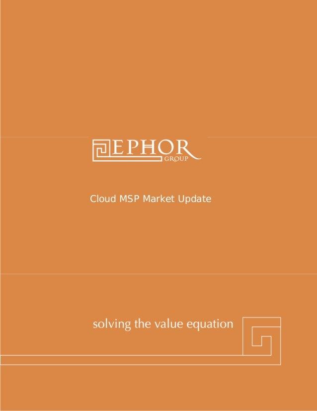 Ephor Group | 1-800-379-9330 | www.ephorgroup.com | 5353 W Alabama Suite 300 | Houston, TX 77056 Cloud MSP Market Update