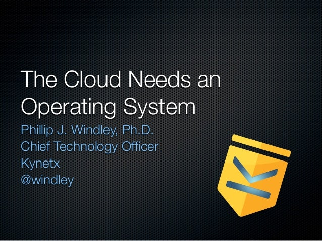 The Cloud Needs An Operating System – Philip J. Windley