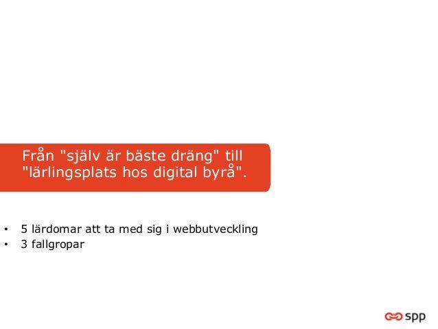 """Från """"själv är bäste dräng"""" till     """"lärlingsplats hos digital byrå"""".•   5 lärdomar att ta med sig i webbutveckling•   ..."""