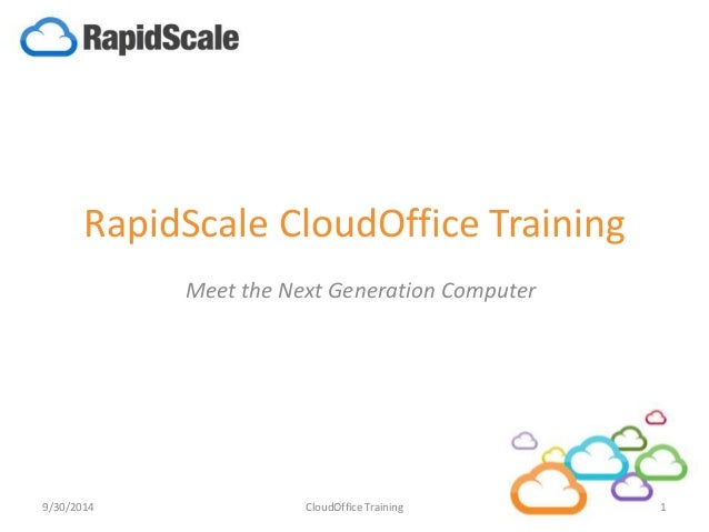 RapidScale CloudOffice Training  Meet the Next Generation Computer  9/30/2014 CloudOffice Training 1