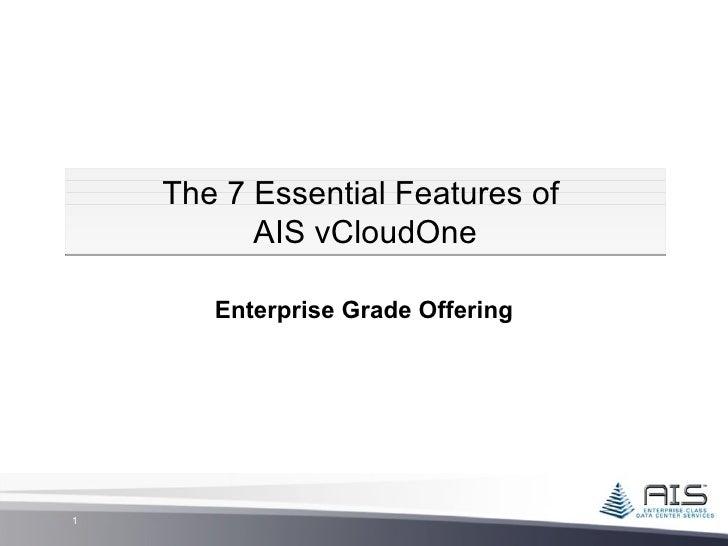 The 7 Essential Features of          AIS vCloudOne       Enterprise Grade Offering1
