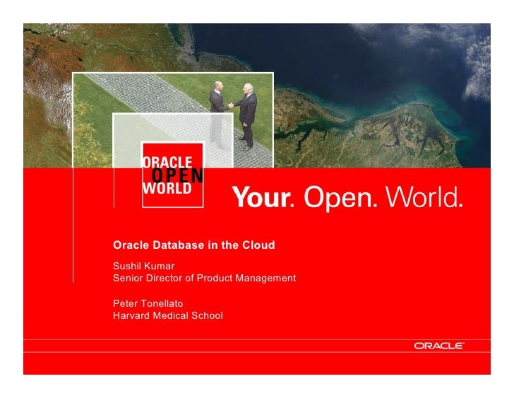 Oracle Database in the Cloud                                Sushil Kumar                                Senior Director of...