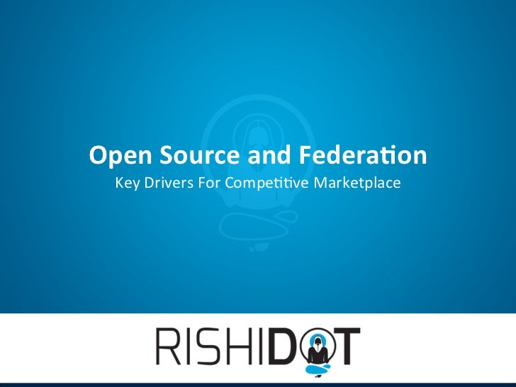 Open	  Source	  and	  Federa.on	    Key	  Drivers	  For	  Compe//ve	  Marketplace