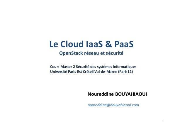 Le Cloud IaaS & PaaS OpenStack réseau et sécurité Cours Master 2 Sécurité des systèmes informatiques Université Paris-Est ...