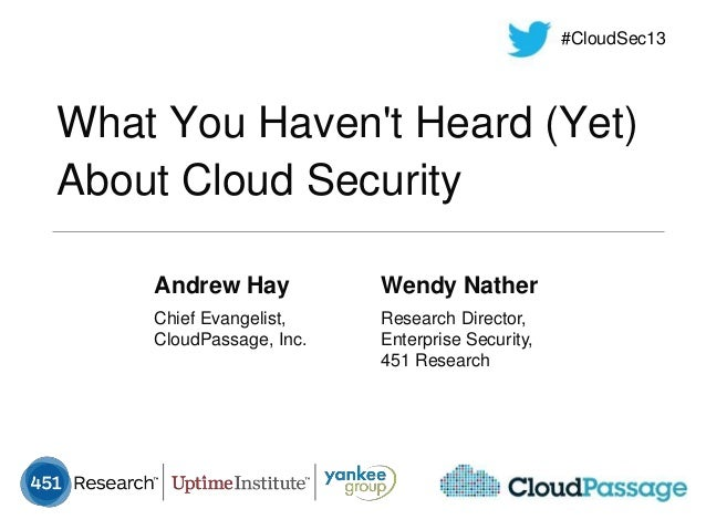 #CloudSec13What You Havent Heard (Yet)About Cloud Security    Andrew Hay           Wendy Nather    Chief Evangelist,    Re...