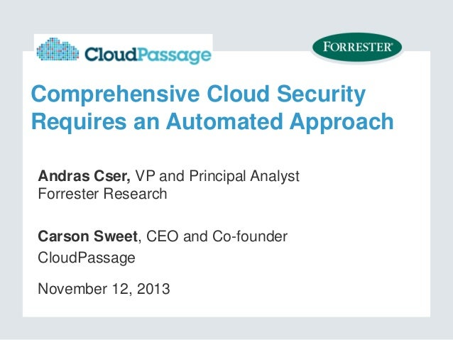 Comprehensive Cloud Security Requires an Automated Approach Andras Cser, VP and Principal Analyst Forrester Research Carso...