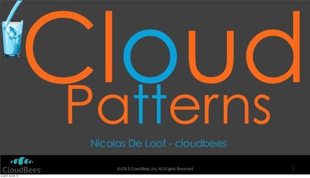 Cloud Patterns Nicolas De Loof - cloudbees ©2013 CloudBees, Inc. All Rights Reserved jeudi 24 octobre 13  1