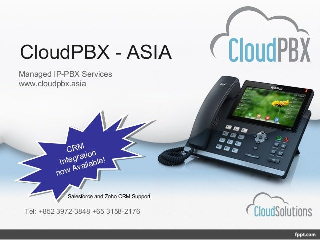 CloudPBX - ASIA Tel: +852 3972-3848 +65 3158-2176 Managed IP-PBX Services www.cloudpbx.asia CRM Integration now Available!...